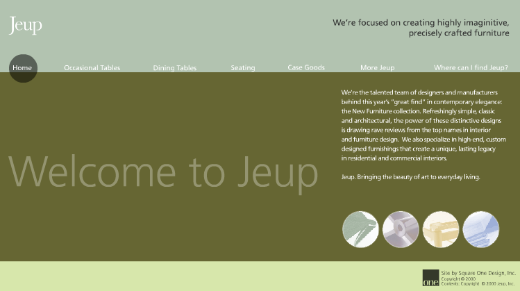 JEUP FURNITURE Design/Programming (while with Square One Design) Jeup is a maker of fine, contemporary furniture.