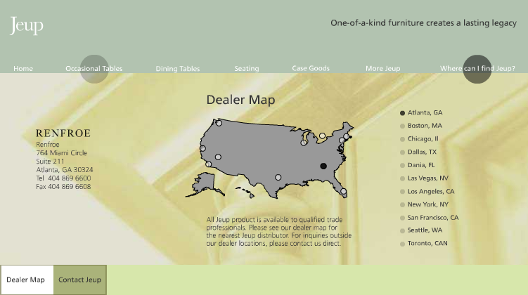JEUP FURNITURE Design/Programming (while with Square One Design) The map was made so that you could click by dot on the map, or by city name on the right.